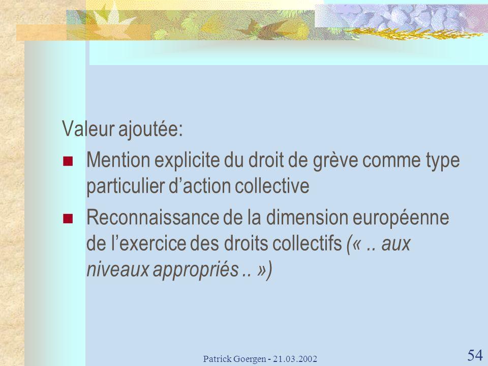 Patrick Goergen - 21.03.2002 54 Valeur ajoutée: Mention explicite du droit de grève comme type particulier daction collective Reconnaissance de la dim