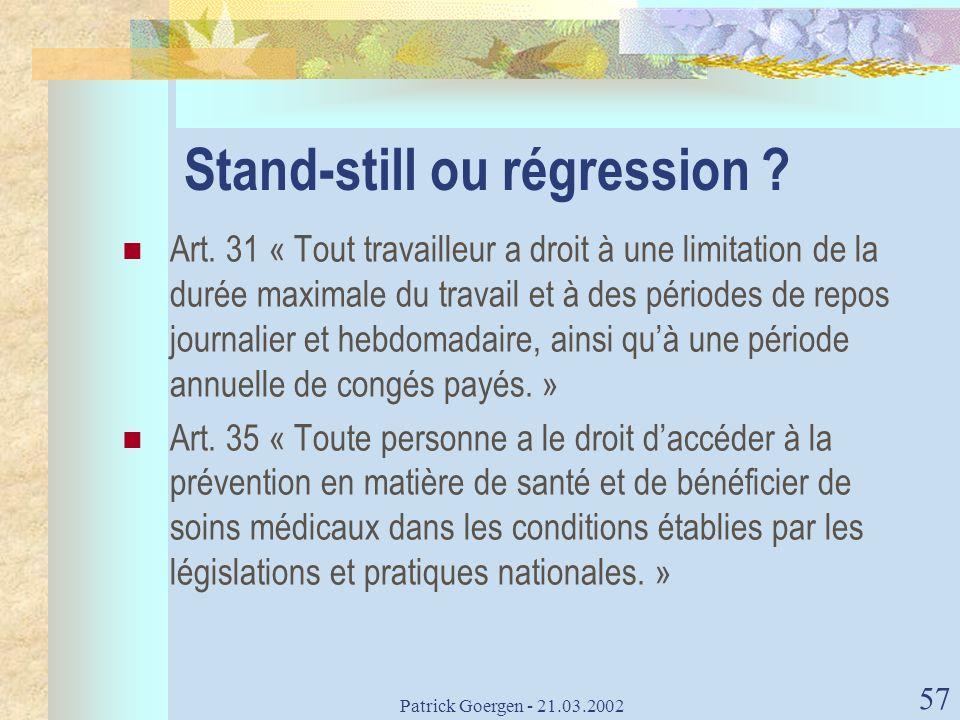 Patrick Goergen - 21.03.2002 57 Stand-still ou régression ? Art. 31 « Tout travailleur a droit à une limitation de la durée maximale du travail et à d