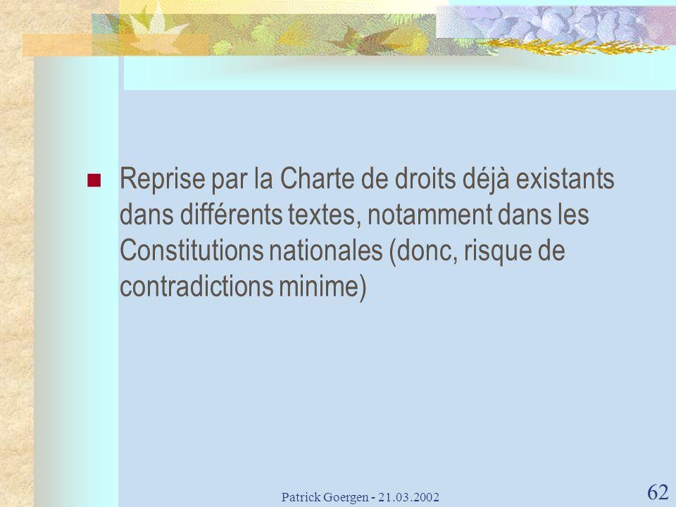 Patrick Goergen - 21.03.2002 62 Reprise par la Charte de droits déjà existants dans différents textes, notamment dans les Constitutions nationales (do