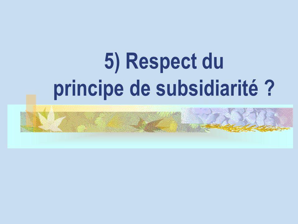 5) Respect du principe de subsidiarité ?