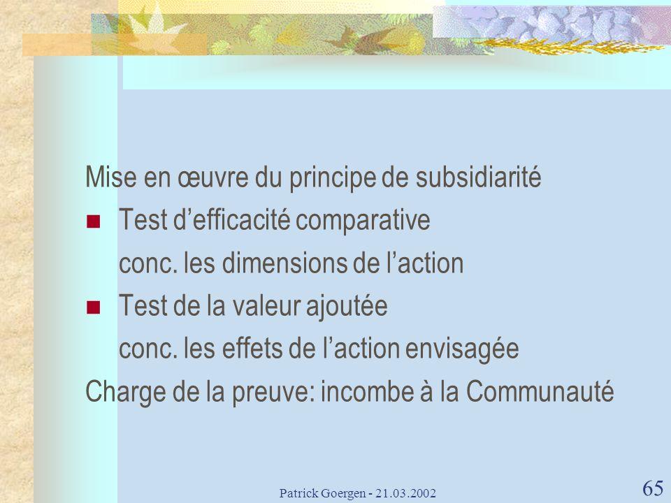 Patrick Goergen - 21.03.2002 65 Mise en œuvre du principe de subsidiarité Test defficacité comparative conc. les dimensions de laction Test de la vale