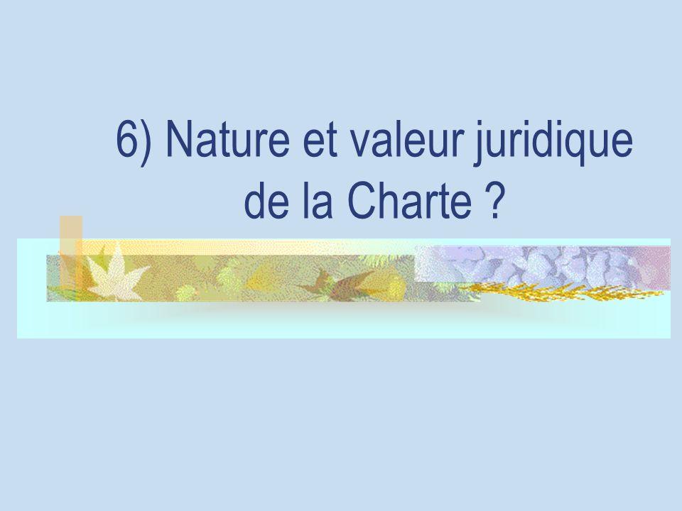 6) Nature et valeur juridique de la Charte ?