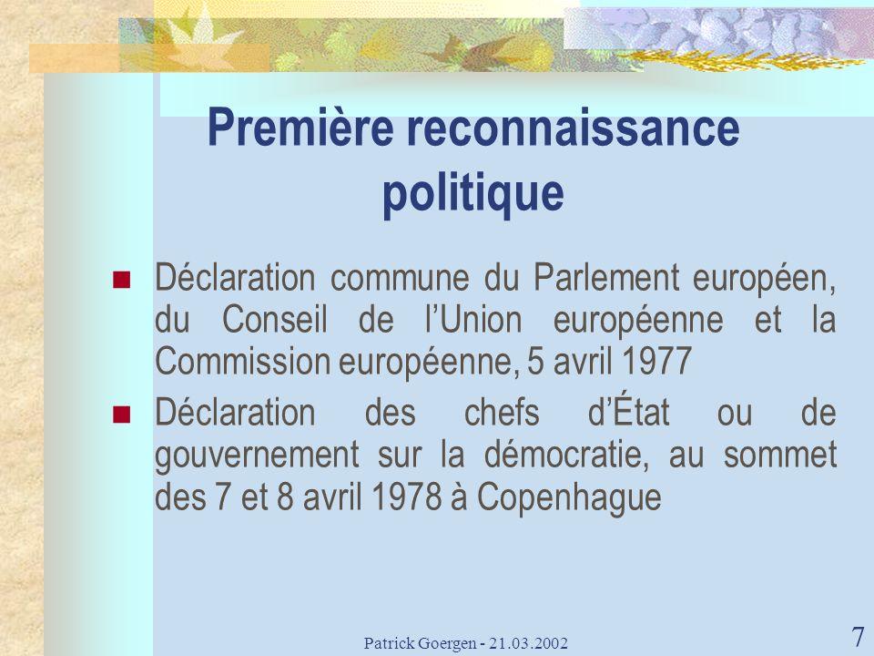 Patrick Goergen - 21.03.2002 7 Première reconnaissance politique Déclaration commune du Parlement européen, du Conseil de lUnion européenne et la Comm