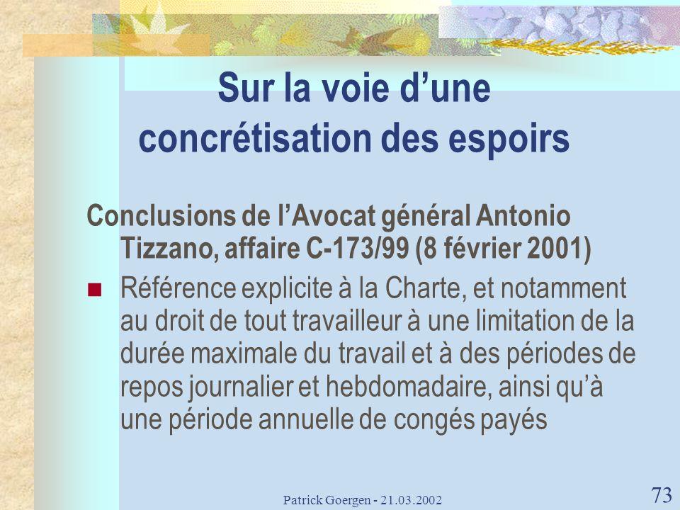 Patrick Goergen - 21.03.2002 73 Sur la voie dune concrétisation des espoirs Conclusions de lAvocat général Antonio Tizzano, affaire C-173/99 (8 févrie