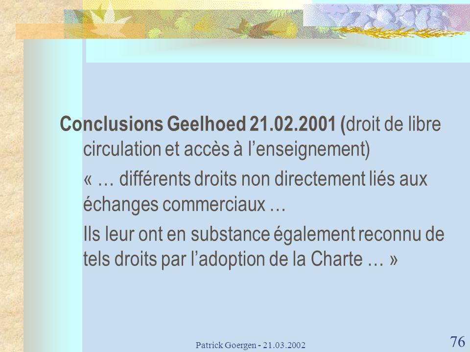 Patrick Goergen - 21.03.2002 76 Conclusions Geelhoed 21.02.2001 ( droit de libre circulation et accès à lenseignement) « … différents droits non direc