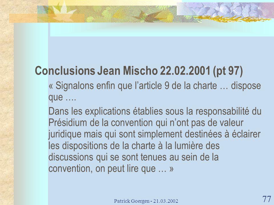 Patrick Goergen - 21.03.2002 77 Conclusions Jean Mischo 22.02.2001 (pt 97) « Signalons enfin que larticle 9 de la charte … dispose que …. Dans les exp