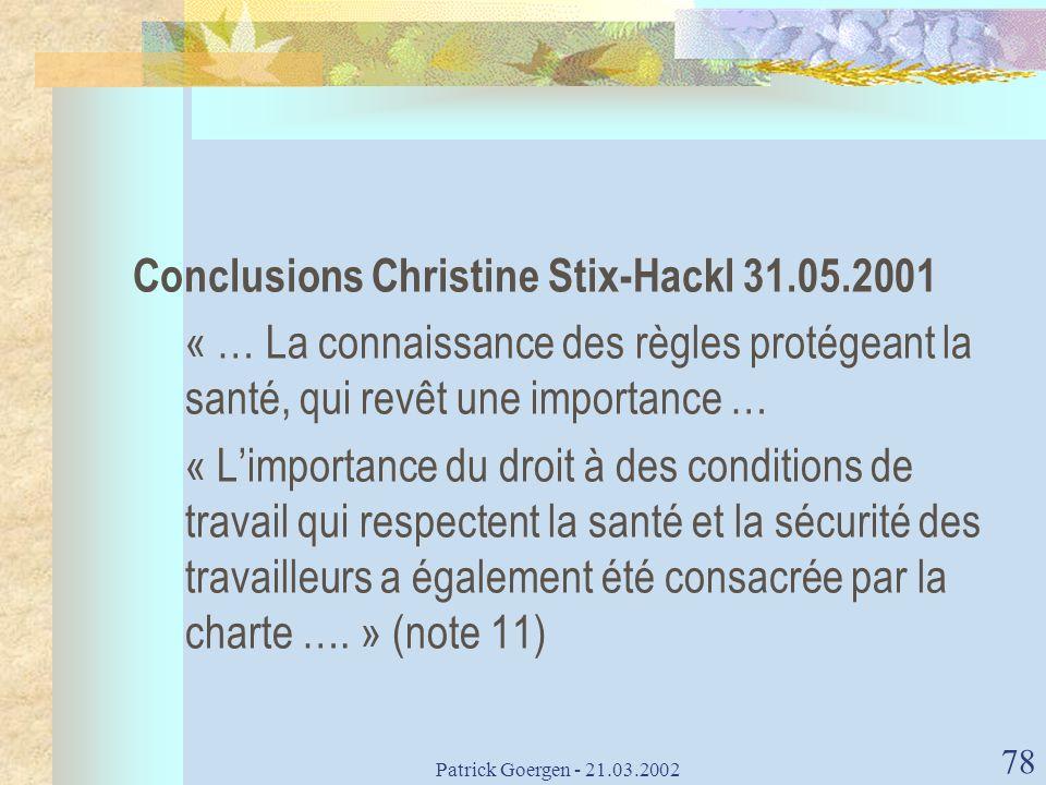 Patrick Goergen - 21.03.2002 78 Conclusions Christine Stix-Hackl 31.05.2001 « … La connaissance des règles protégeant la santé, qui revêt une importan