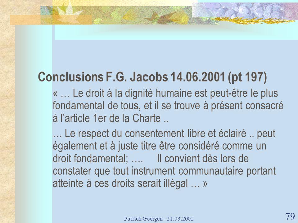Patrick Goergen - 21.03.2002 79 Conclusions F.G. Jacobs 14.06.2001 (pt 197) « … Le droit à la dignité humaine est peut-être le plus fondamental de tou