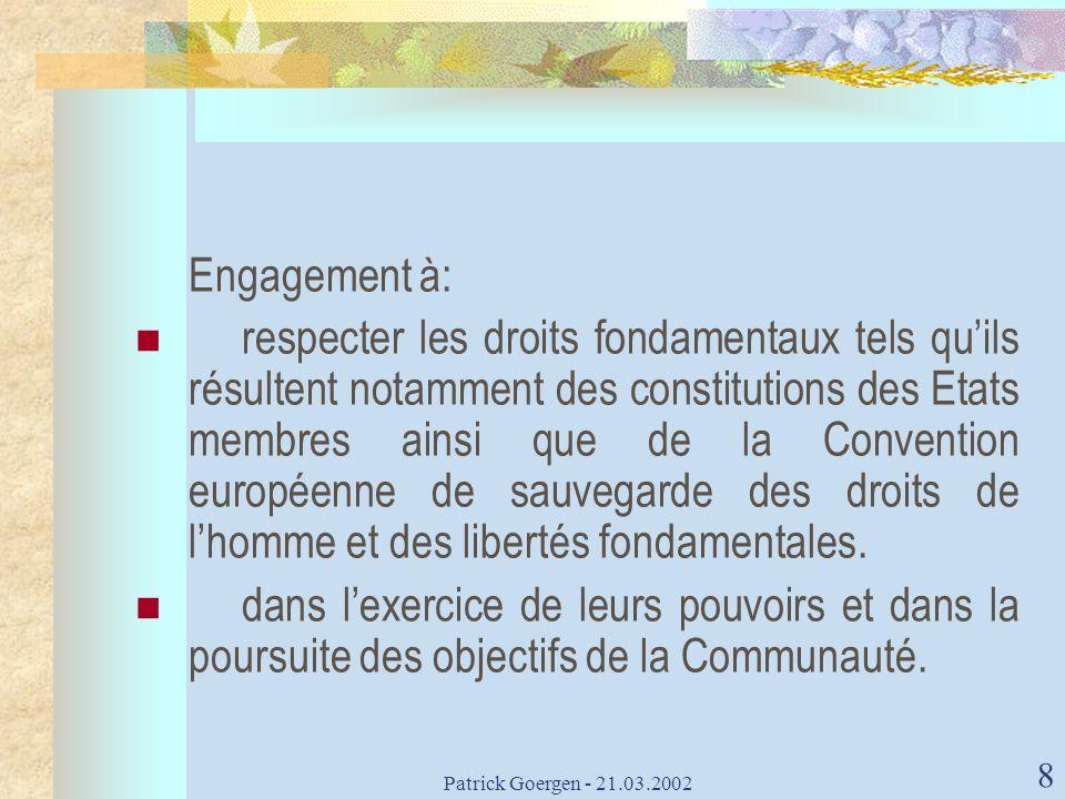 Patrick Goergen - 21.03.2002 8 Engagement à: respecter les droits fondamentaux tels quils résultent notamment des constitutions des Etats membres ains