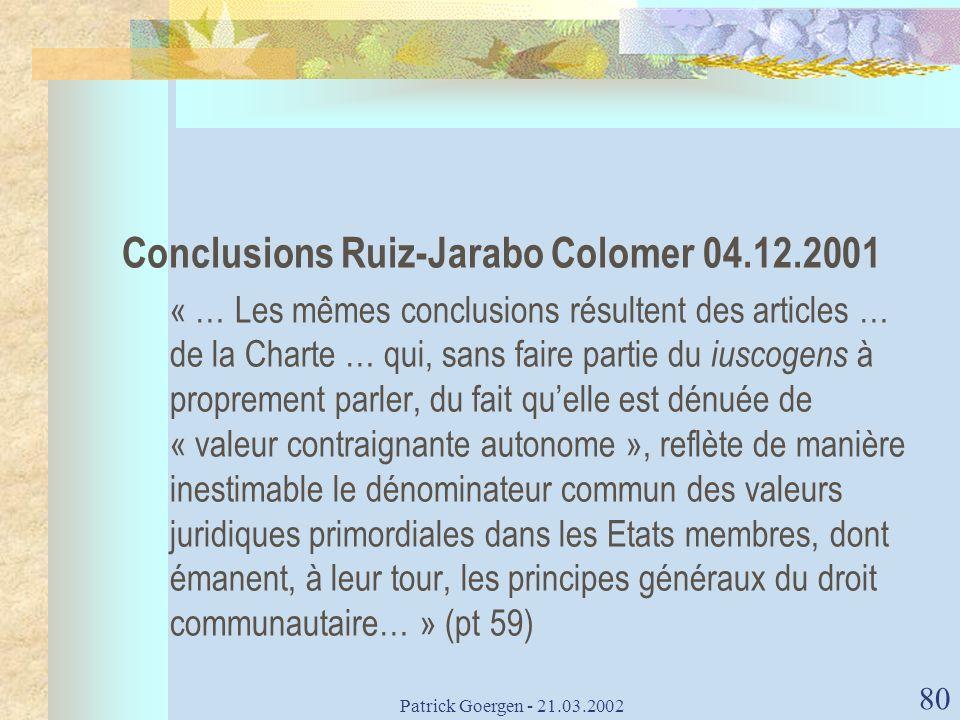 Patrick Goergen - 21.03.2002 80 Conclusions Ruiz-Jarabo Colomer 04.12.2001 « … Les mêmes conclusions résultent des articles … de la Charte … qui, sans