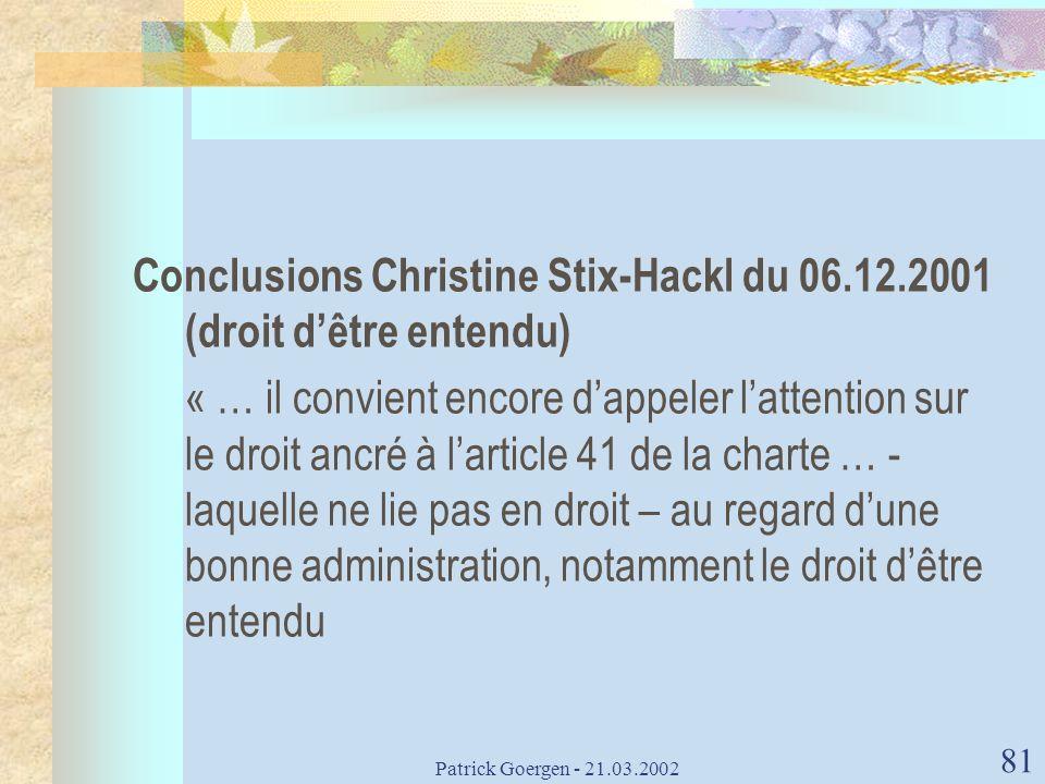Patrick Goergen - 21.03.2002 81 Conclusions Christine Stix-Hackl du 06.12.2001 (droit dêtre entendu) « … il convient encore dappeler lattention sur le