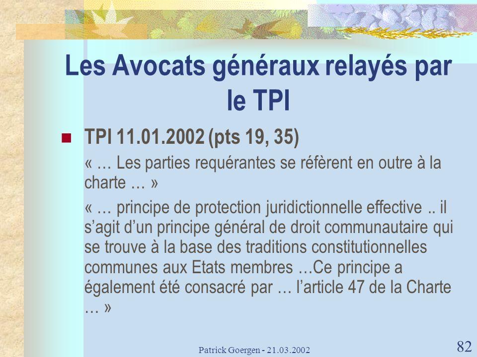 Patrick Goergen - 21.03.2002 82 Les Avocats généraux relayés par le TPI TPI 11.01.2002 (pts 19, 35) « … Les parties requérantes se réfèrent en outre à