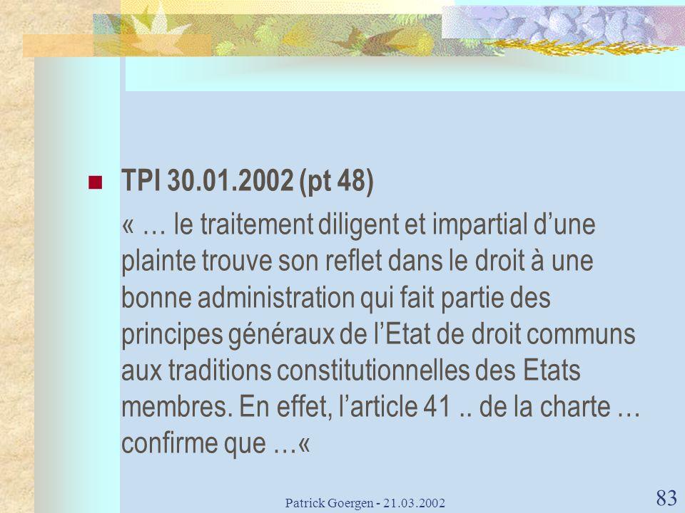 Patrick Goergen - 21.03.2002 83 TPI 30.01.2002 (pt 48) « … le traitement diligent et impartial dune plainte trouve son reflet dans le droit à une bonn