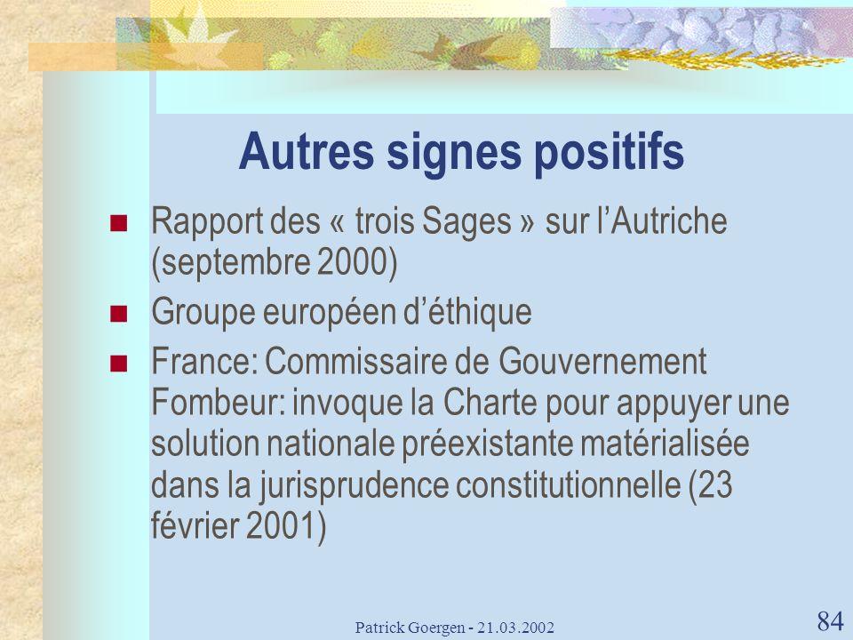 Patrick Goergen - 21.03.2002 84 Autres signes positifs Rapport des « trois Sages » sur lAutriche (septembre 2000) Groupe européen déthique France: Com