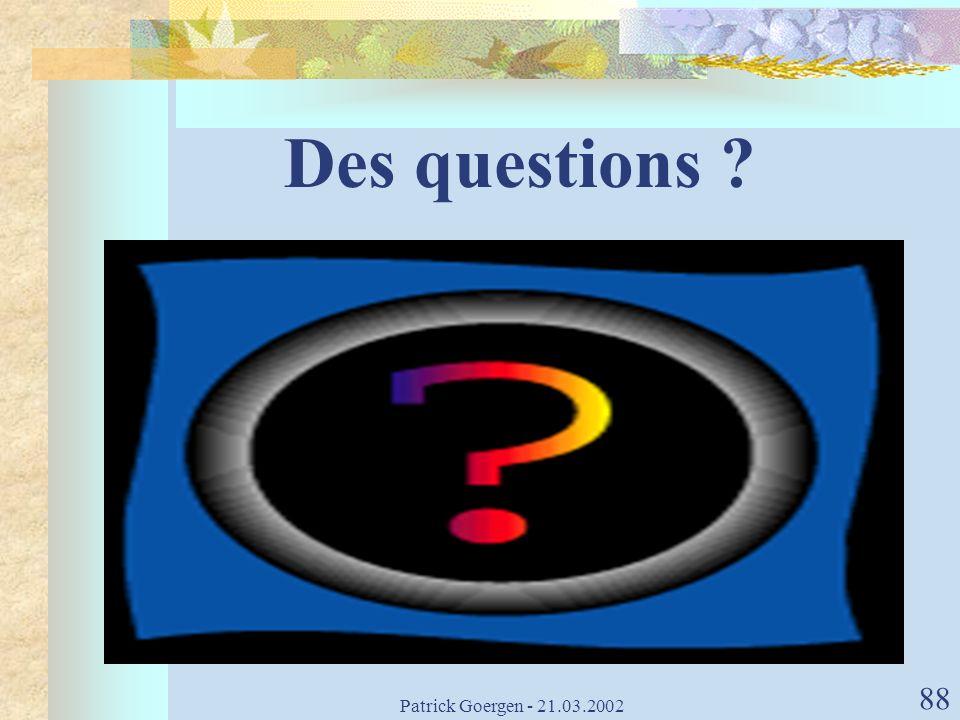 Patrick Goergen - 21.03.2002 88 Des questions ?