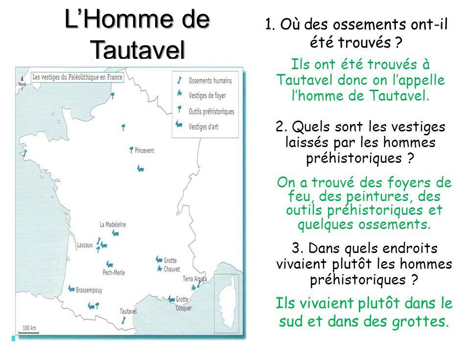 LHomme de Tautavel 1. Où des ossements ont-il été trouvés ? Ils ont été trouvés à Tautavel donc on lappelle lhomme de Tautavel. 2. Quels sont les vest