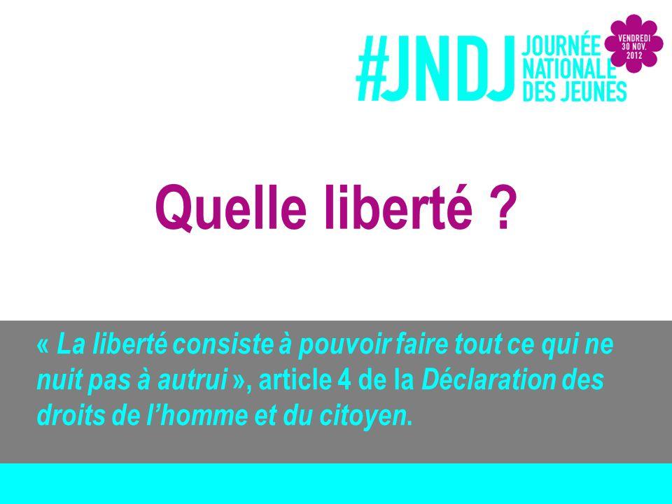 Quelle liberté ? « La liberté consiste à pouvoir faire tout ce qui ne nuit pas à autrui », article 4 de la Déclaration des droits de lhomme et du cito