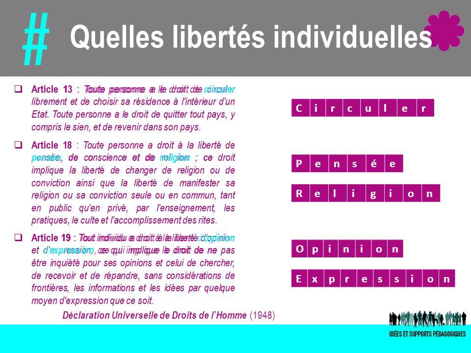 Quelles libertés individuelles Article 13 : Toute personne a le droit de circuler librement et de choisir sa résidence à l'intérieur d'un Etat. Toute