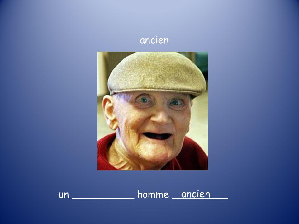 un __________ homme _________ ancien