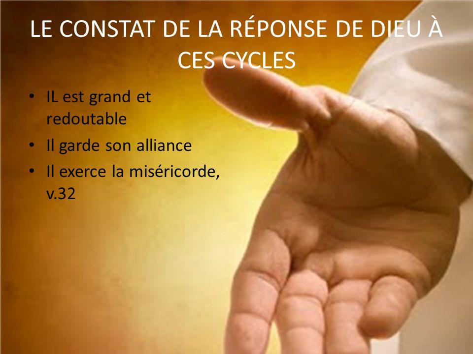 LE CONSTAT DE LA RÉPONSE DE DIEU À CES CYCLES IL est grand et redoutable Il garde son alliance Il exerce la miséricorde, v.32
