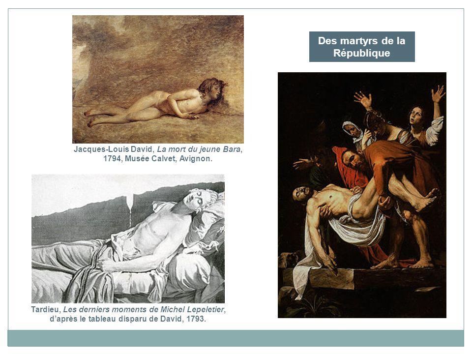 Jacques-Louis David, La mort du jeune Bara, 1794, Musée Calvet, Avignon. Tardieu, Les derniers moments de Michel Lepeletier, daprès le tableau disparu