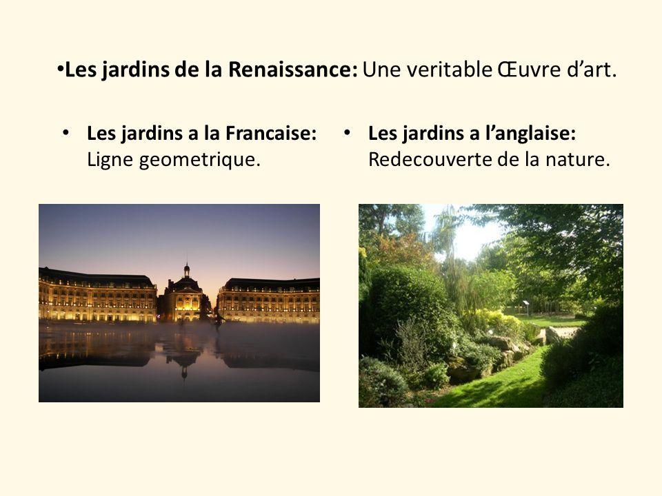 Les jardins a la Francaise: Ligne geometrique. Les jardins a langlaise: Redecouverte de la nature. Les jardins de la Renaissance: Une veritable Œuvre