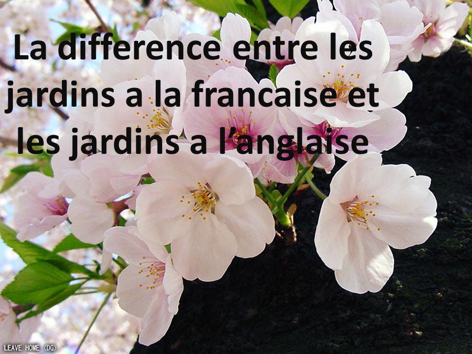La difference entre les jardins a la francaise et les jardins a langlaise
