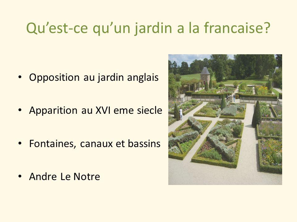 Quest-ce quun jardin a la francaise? Opposition au jardin anglais Apparition au XVI eme siecle Fontaines, canaux et bassins Andre Le Notre