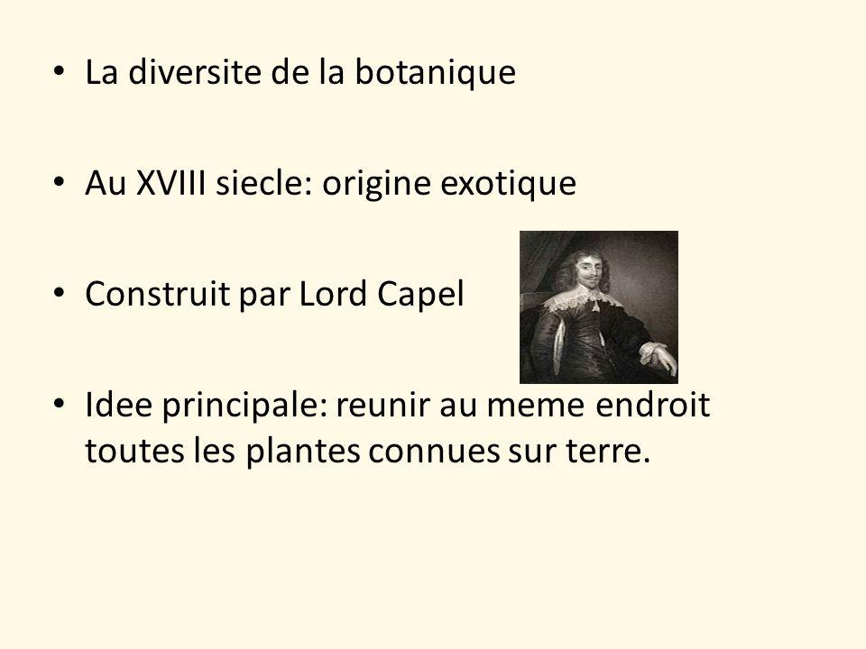 La diversite de la botanique Au XVIII siecle: origine exotique Construit par Lord Capel Idee principale: reunir au meme endroit toutes les plantes con