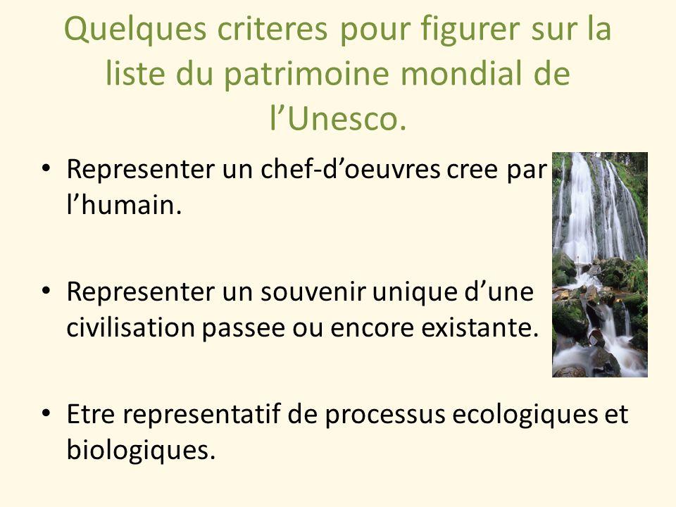 Quelques criteres pour figurer sur la liste du patrimoine mondial de lUnesco. Representer un chef-doeuvres cree par lhumain. Representer un souvenir u