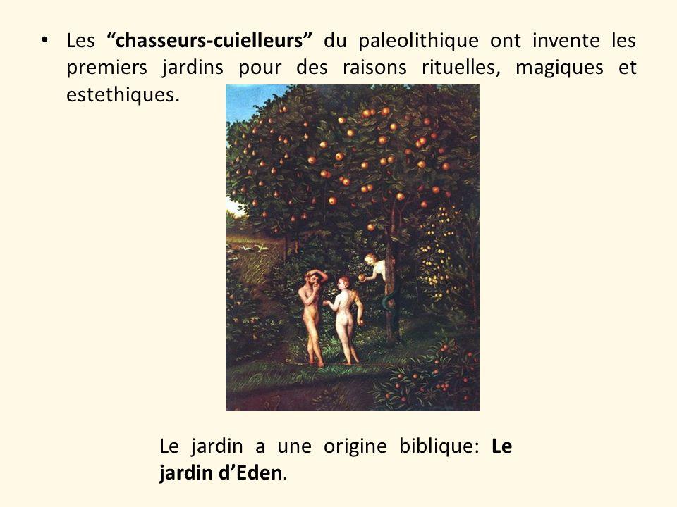 Les chasseurs-cuielleurs du paleolithique ont invente les premiers jardins pour des raisons rituelles, magiques et estethiques. Le jardin a une origin