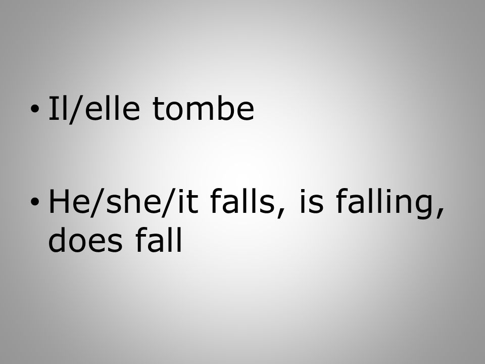 Il/elle tombe He/she/it falls, is falling, does fall