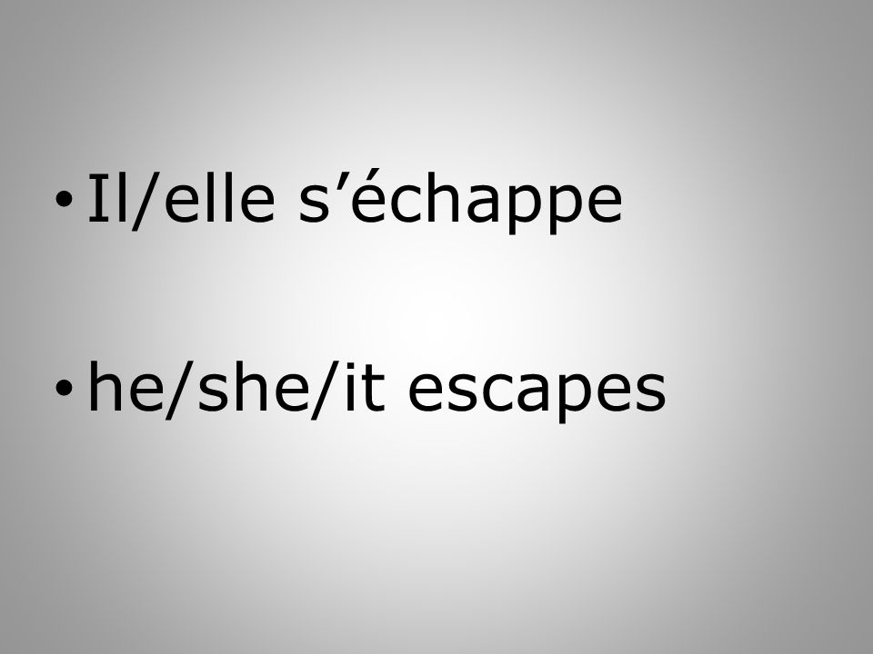 Il/elle séchappe he/she/it escapes