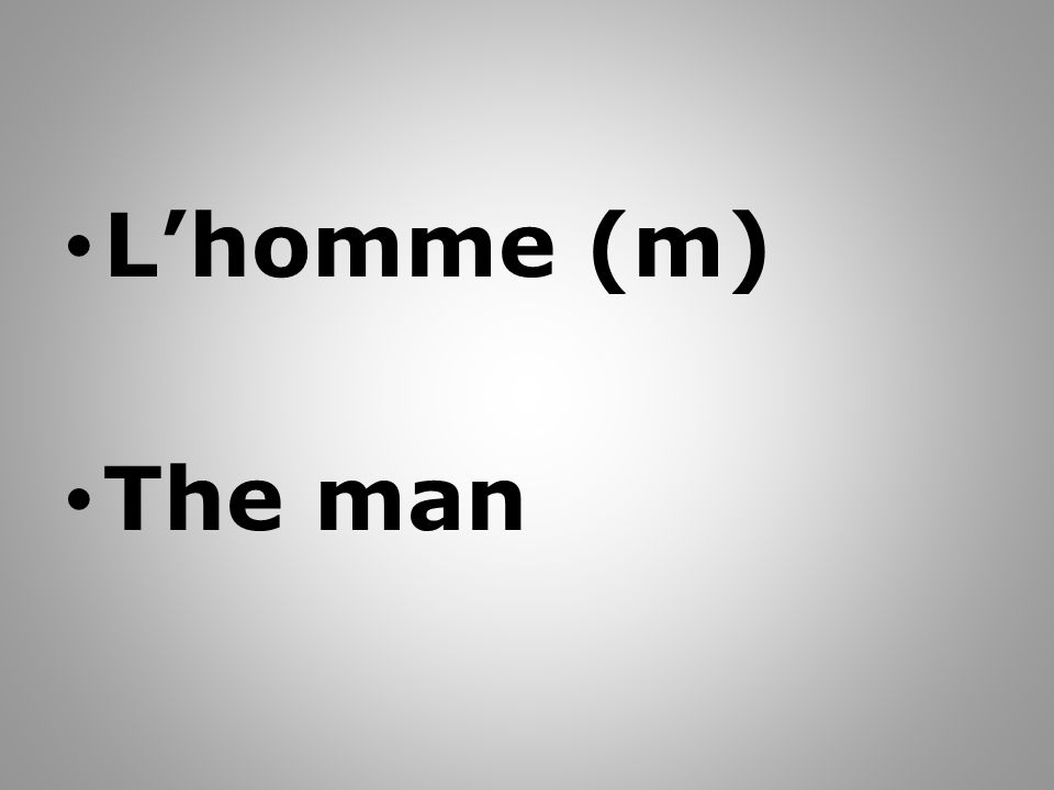 Lhomme (m) The man