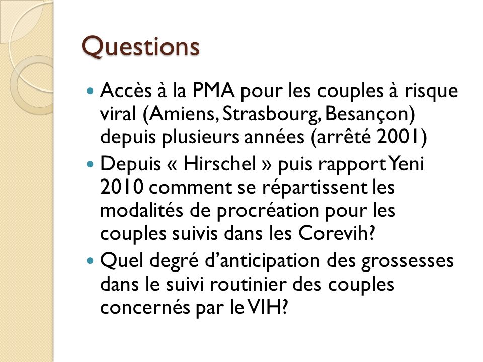 Questions Accès à la PMA pour les couples à risque viral (Amiens, Strasbourg, Besançon) depuis plusieurs années (arrêté 2001) Depuis « Hirschel » puis