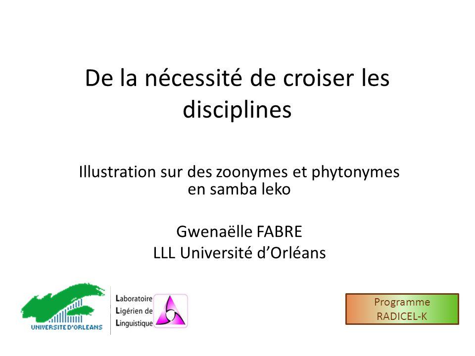De la nécessité de croiser les disciplines Illustration sur des zoonymes et phytonymes en samba leko Gwenaëlle FABRE LLL Université dOrléans Programme