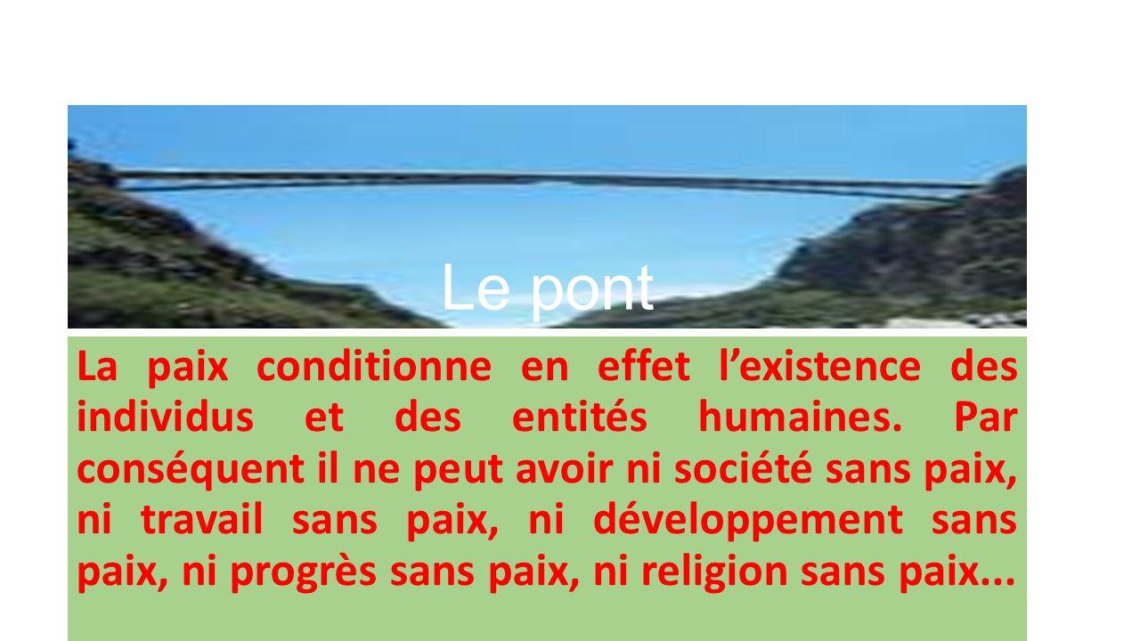 Le pont Cest eu égard à cette place fondamentale et à cette importance capitale de la paix, que lIslam lui a réservé un statut particulier quil na réservé à aucun autre concept.