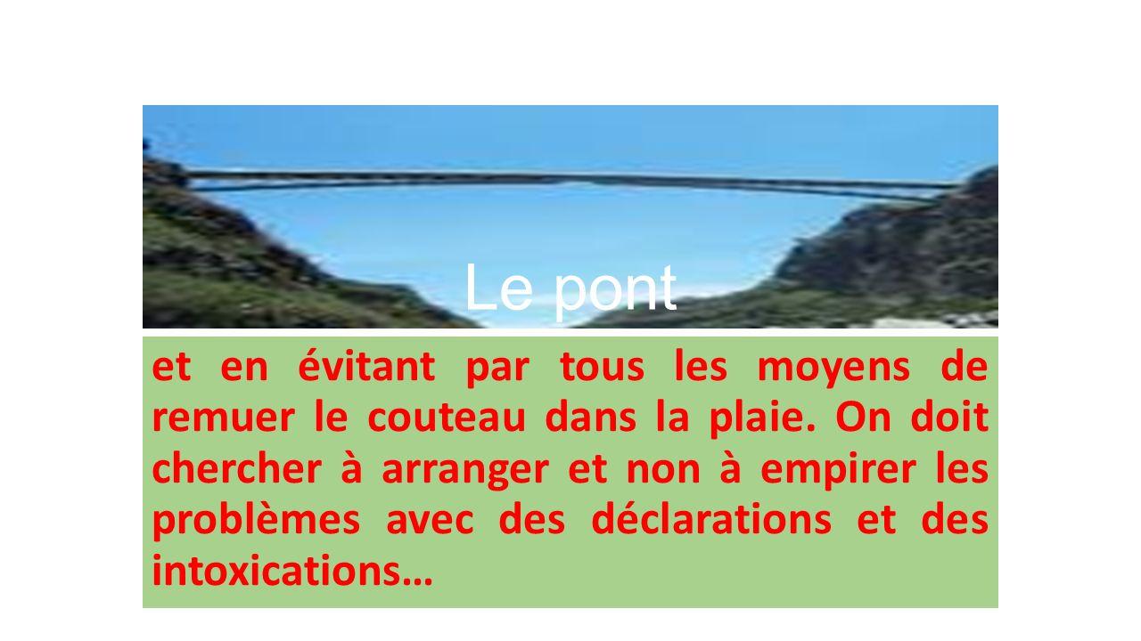 Le pont eh bien, de la même façon, on doit se mobiliser tous pour trouver une solution aux problèmes de la société (au plan local, régional et international) en apportant tout le concours possible que lon peut apporter