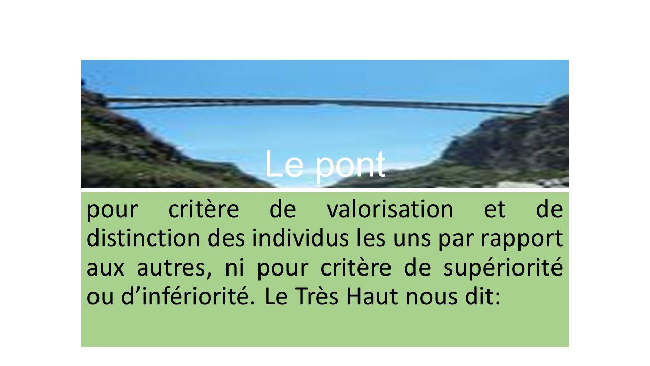 Le pont Par conséquent, les personnes ou les tribus que le Destin Divin a réunies dans une entité géographique donnée, doivent saccepter mutuellement et ne jamais prendre ces dispositions naturelles