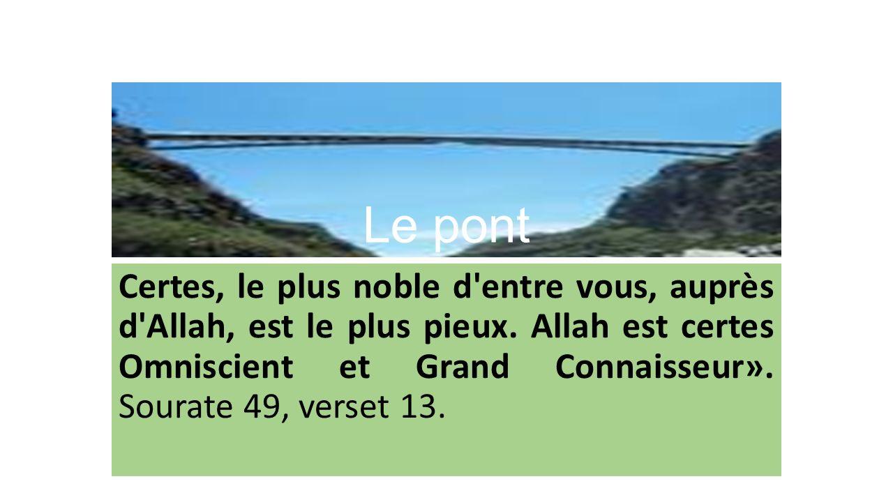 Certes, le plus noble d entre vous, auprès d Allah, est le plus pieux.