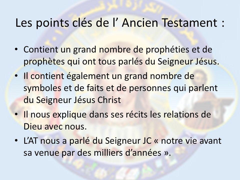 Les points clés de l Ancien Testament : Contient un grand nombre de prophéties et de prophètes qui ont tous parlés du Seigneur Jésus.