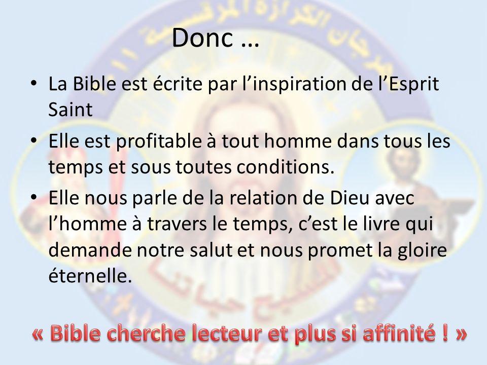 Donc … La Bible est écrite par linspiration de lEsprit Saint Elle est profitable à tout homme dans tous les temps et sous toutes conditions.