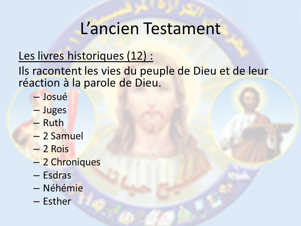Lancien Testament Les livres historiques (12) : Ils racontent les vies du peuple de Dieu et de leur réaction à la parole de Dieu.
