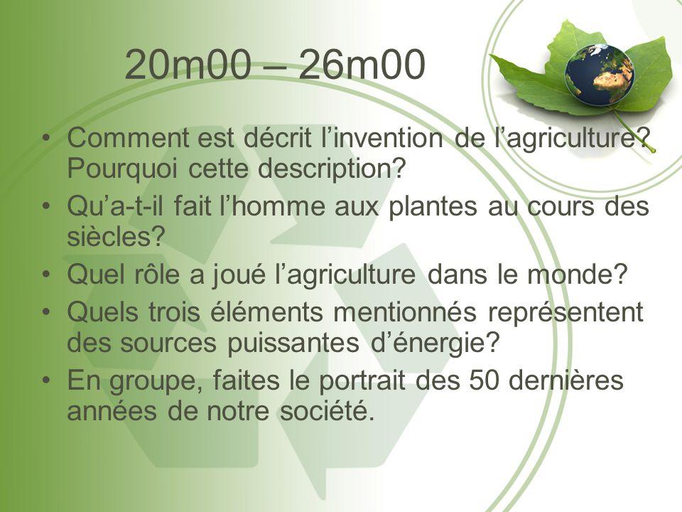 20m00 – 26m00 Comment est décrit linvention de lagriculture? Pourquoi cette description? Qua-t-il fait lhomme aux plantes au cours des siècles? Quel r
