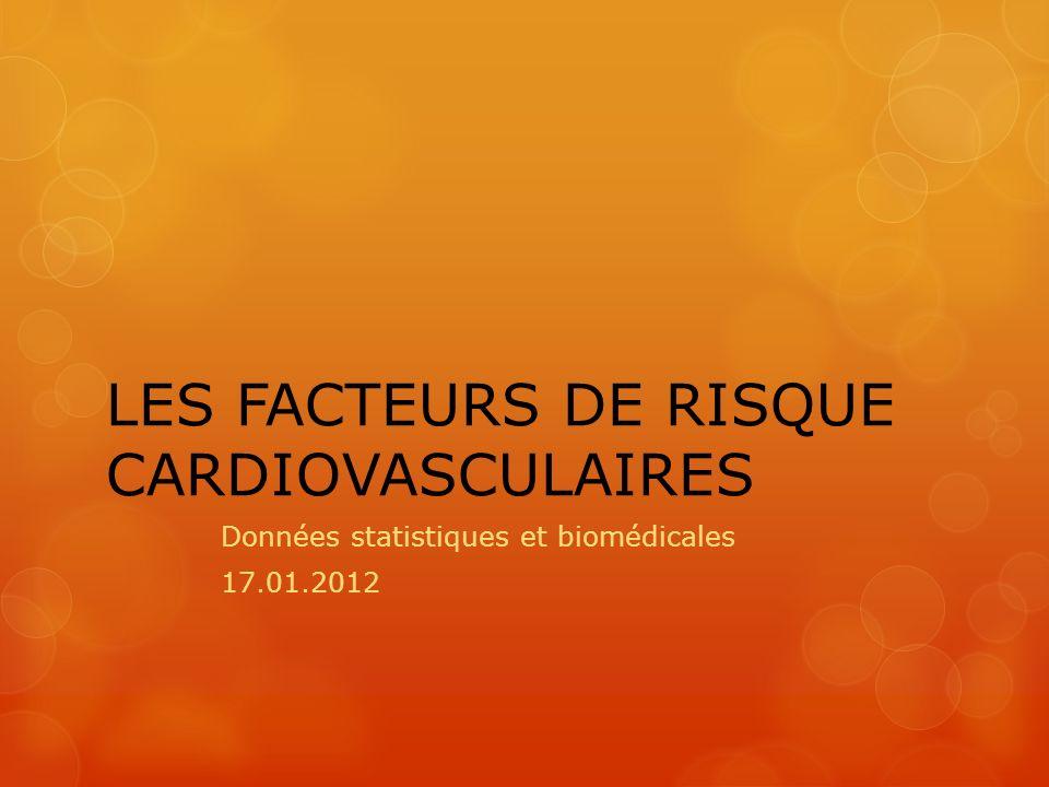 LES FACTEURS DE RISQUE CARDIOVASCULAIRES Données statistiques et biomédicales 17.01.2012
