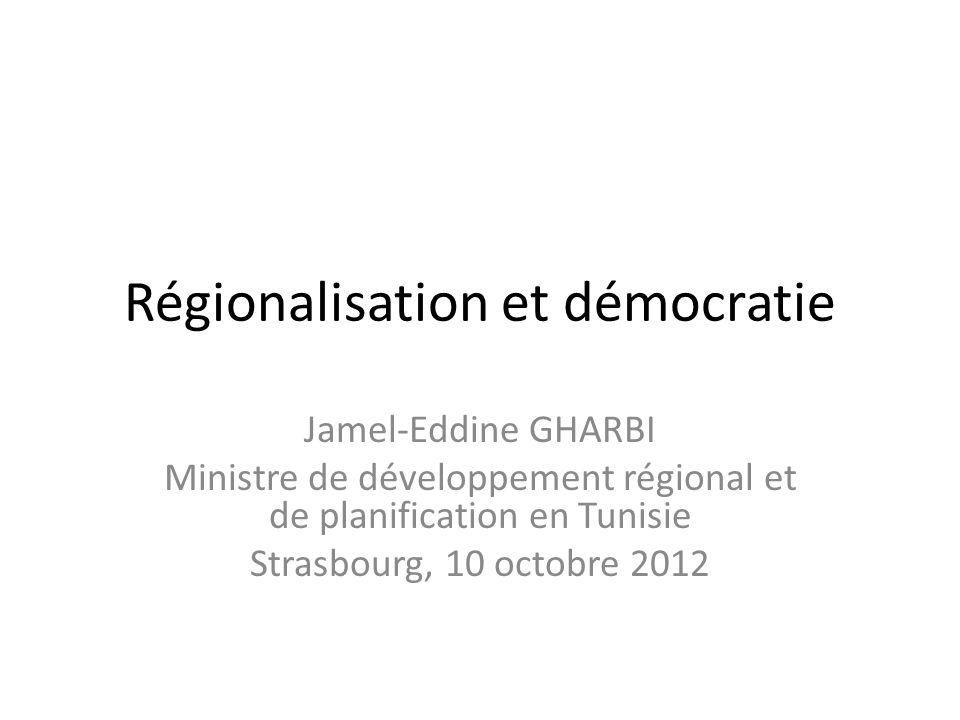 Régionalisation et démocratie Jamel-Eddine GHARBI Ministre de développement régional et de planification en Tunisie Strasbourg, 10 octobre 2012