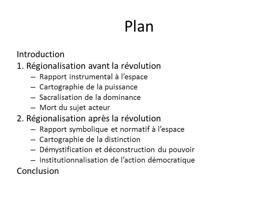 Plan Introduction 1. Régionalisation avant la révolution – Rapport instrumental à lespace – Cartographie de la puissance – Sacralisation de la dominan