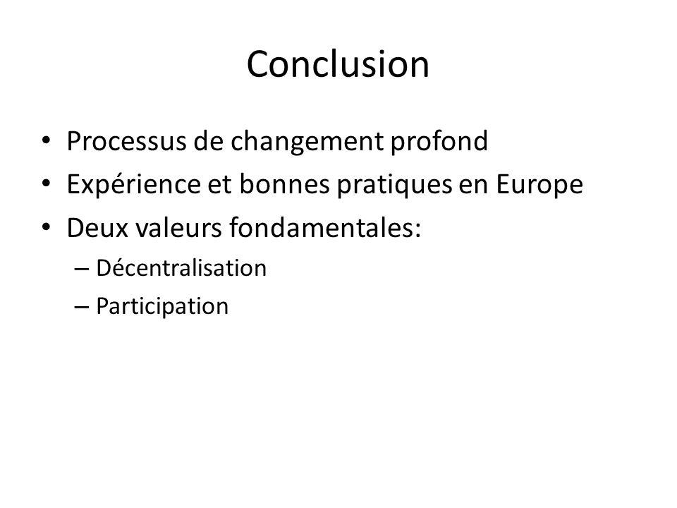 Processus de changement profond Expérience et bonnes pratiques en Europe Deux valeurs fondamentales: – Décentralisation – Participation