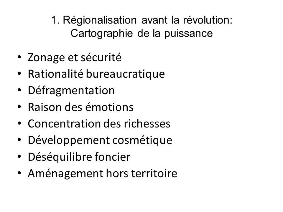 1. Régionalisation avant la révolution: Cartographie de la puissance Zonage et sécurité Rationalité bureaucratique Défragmentation Raison des émotions