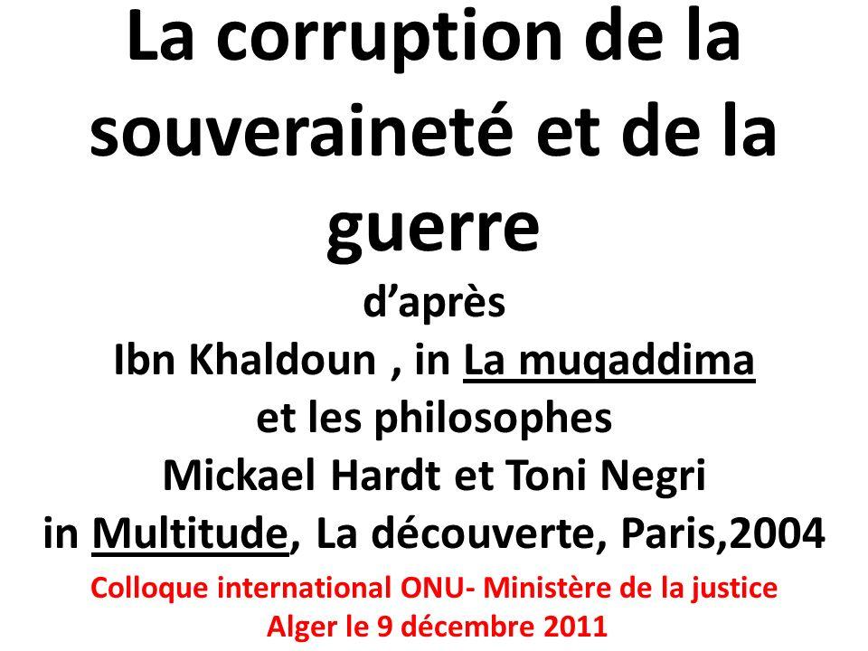 La corruption de la souveraineté et de la guerre daprès Ibn Khaldoun, in La muqaddima et les philosophes Mickael Hardt et Toni Negri in Multitude, La